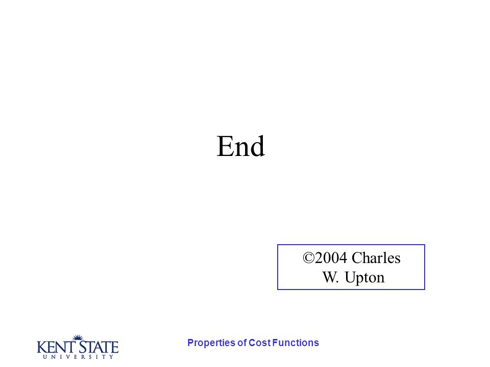 Properties of Cost Functions End ©2004 Charles W. Upton