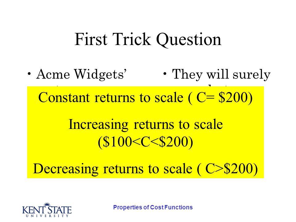 Properties of Cost Functions Second Trick Question Acme Widgets' costs are now $100; $50 of (factor) payments to workers and $50 of payments to capital.