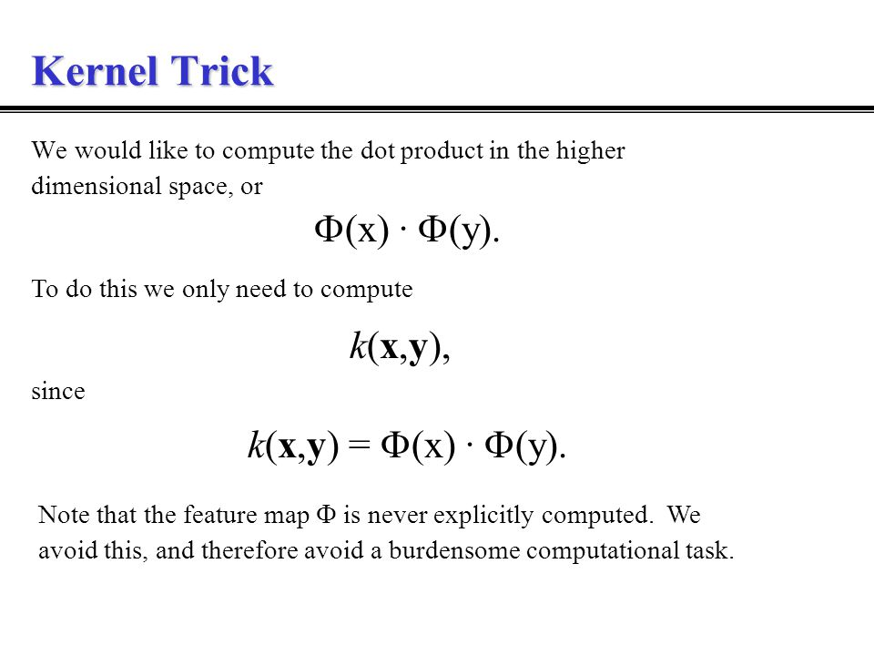 Kernel Trick We would like to compute the dot product in the higher dimensional space, or  (x) ·  (y).