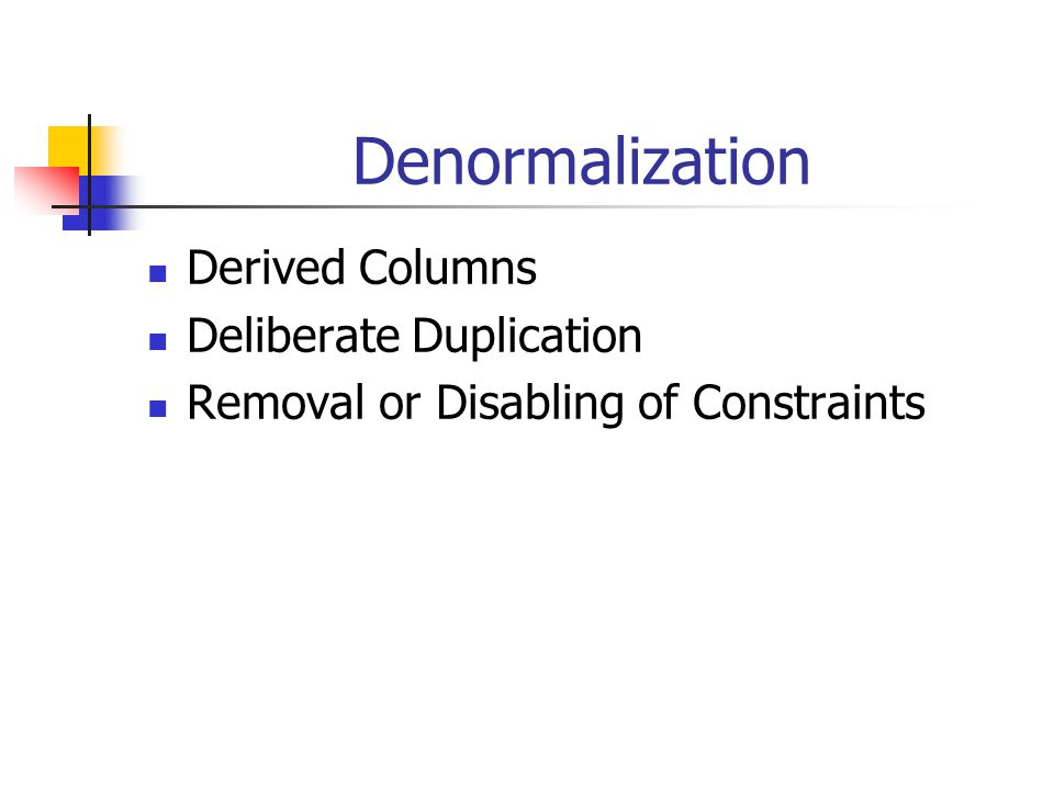 Denormalization Derived Columns Deliberate Duplication Removal or Disabling of Constraints