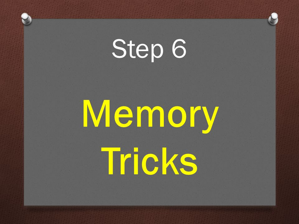 Step 6 Memory Tricks