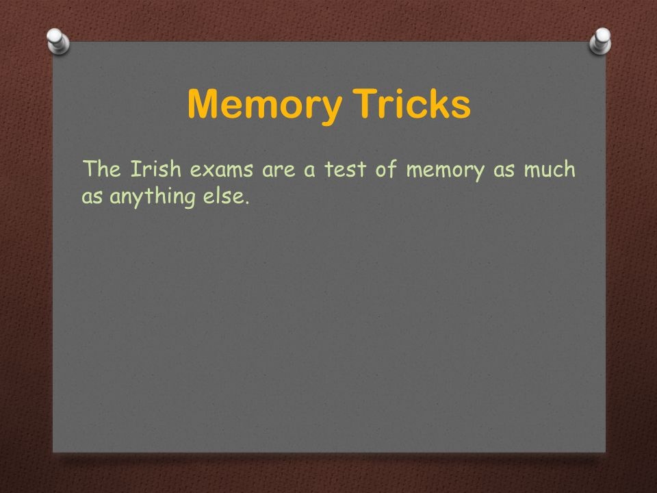 The Irish exams are a test of memory as much as anything else. Memory Tricks