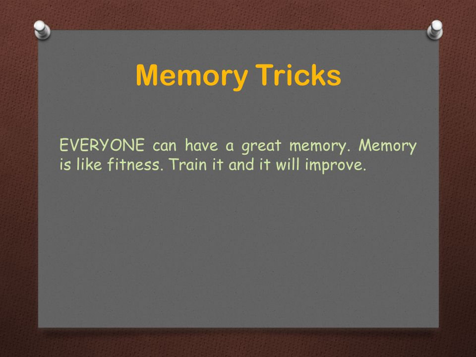 EVERYONE can have a great memory.Memory is like fitness.