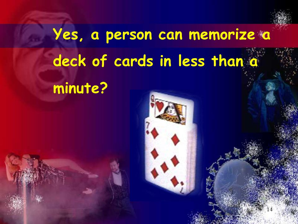 14 Yes, a person can memorize a deck of cards in less than a minute