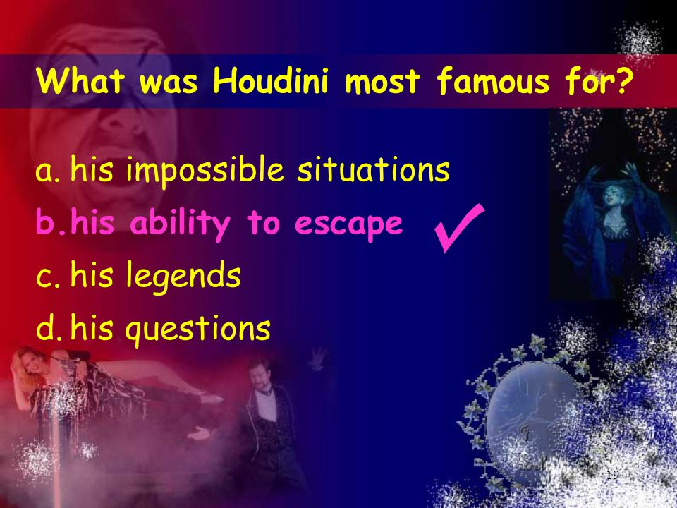 19 What was Houdini most famous for.
