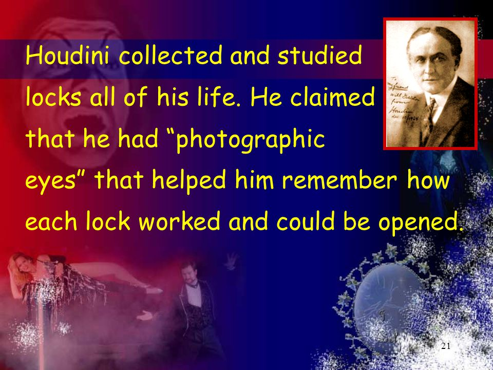 21 Houdini collected and studied locks all of his life.