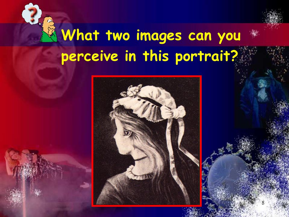 8 What two images can you perceive in this portrait