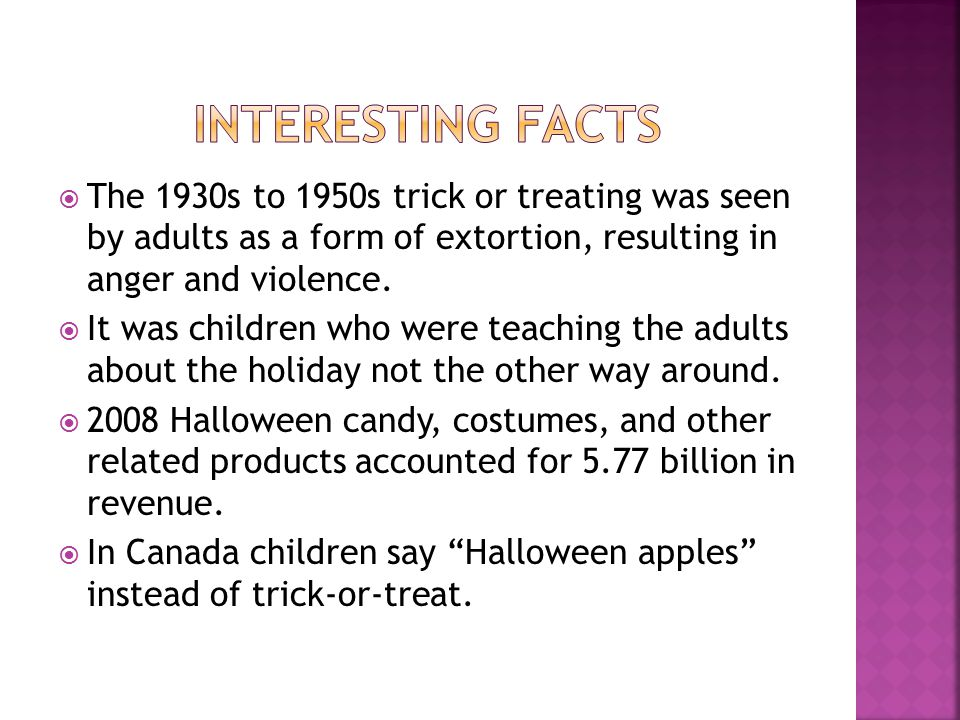  The 1930s to 1950s trick or treating was seen by adults as a form of extortion, resulting in anger and violence.