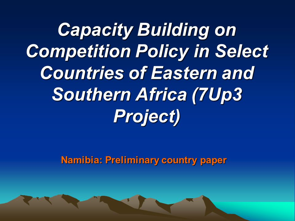 Capacity Building on Competition Policy in Select Countries of Eastern and Southern Africa (7Up3 Project) Namibia: Preliminary country paper