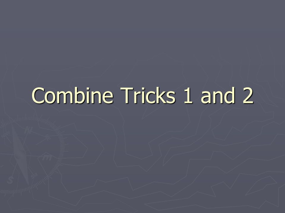 Combine Tricks 1 and 2