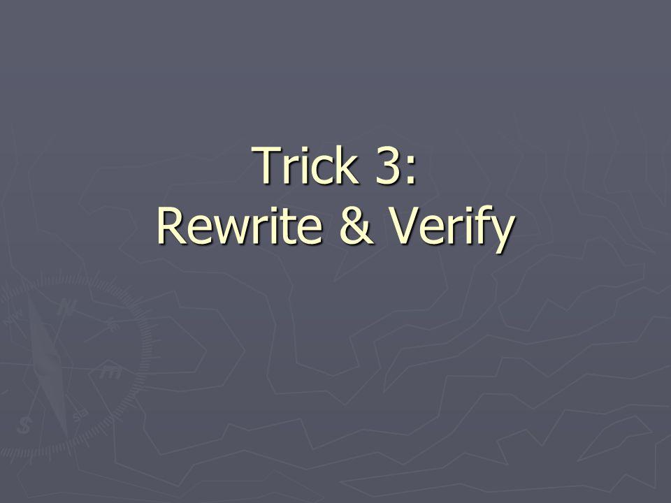 Trick 3: Rewrite & Verify