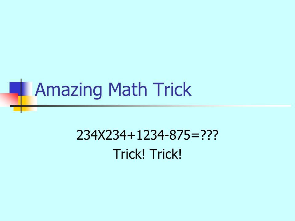 Amazing Math Trick 234X234+1234-875=??? Trick!