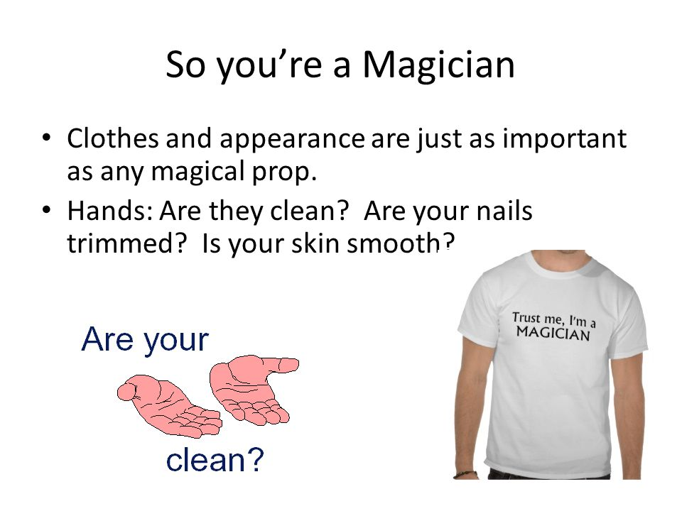 So you're a Magician Grooming: Wash and comb your hair.