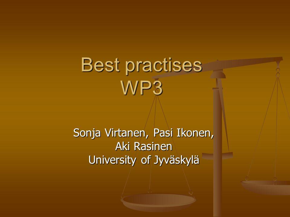 Best practises WP3 Sonja Virtanen, Pasi Ikonen, Aki Rasinen University of Jyväskylä