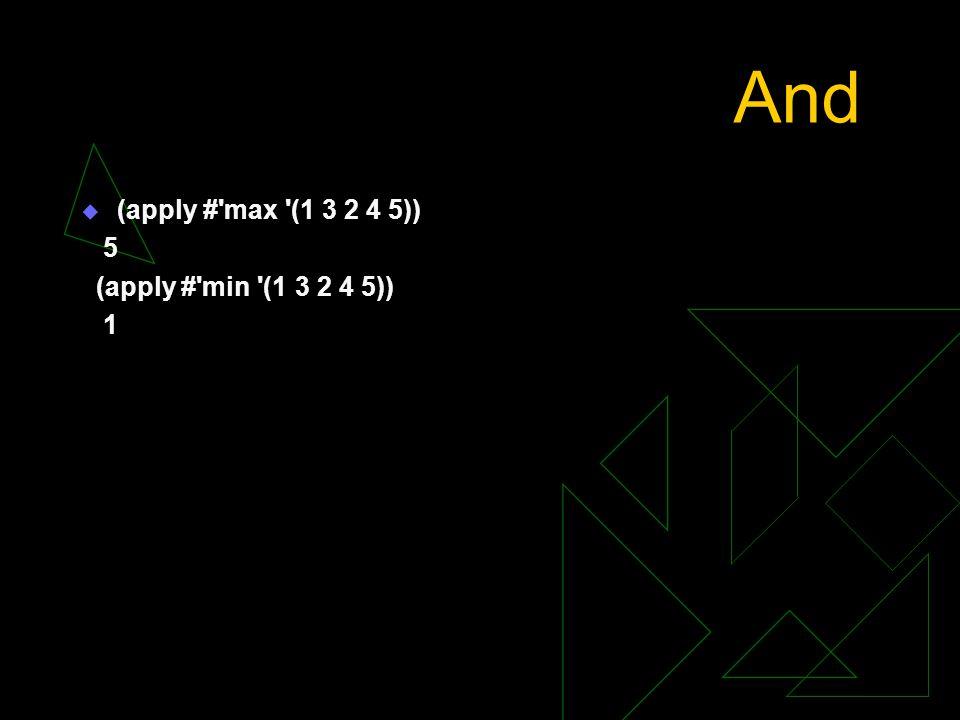 And  (apply #'max '(1 3 2 4 5)) 5 (apply #'min '(1 3 2 4 5)) 1