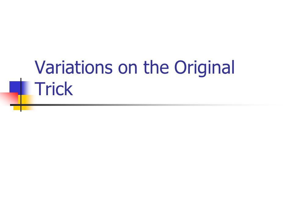 Variations on the Original Trick