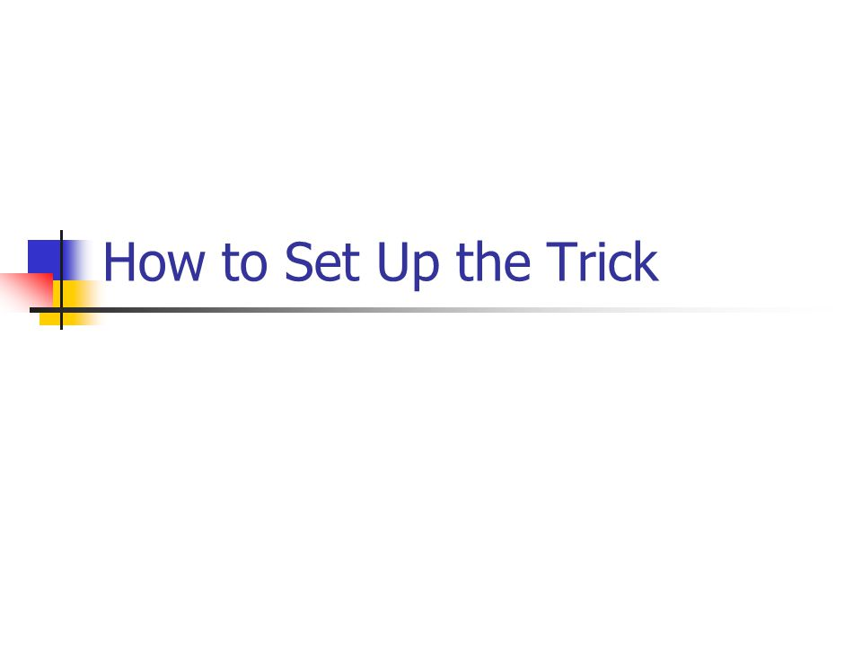 How to Set Up the Trick