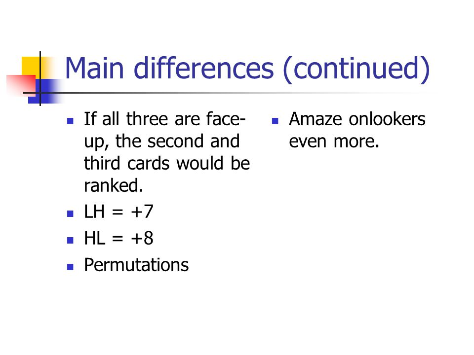 Main differences (continued) If all three are face- up, the second and third cards would be ranked.
