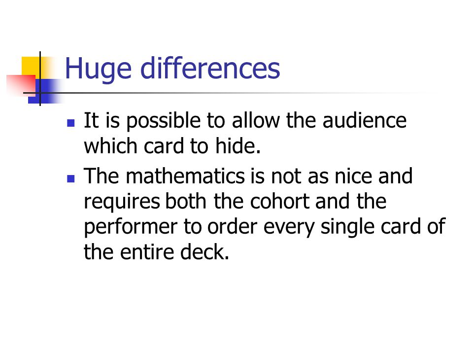 Huge differences It is possible to allow the audience which card to hide.