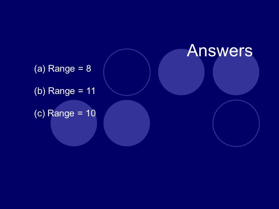 Answers (a) Range = 8 (b) Range = 11 (c) Range = 10