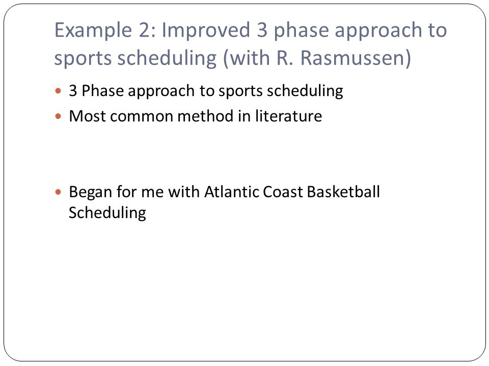 Example 2: Improved 3 phase approach to sports scheduling (with R.