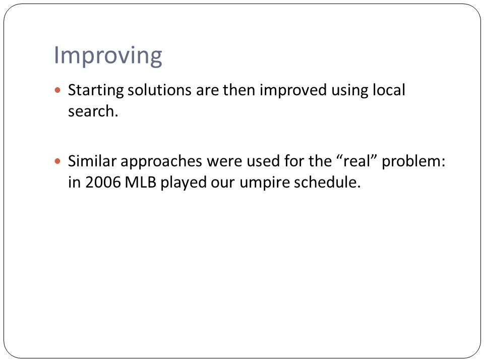 Improving Starting solutions are then improved using local search.