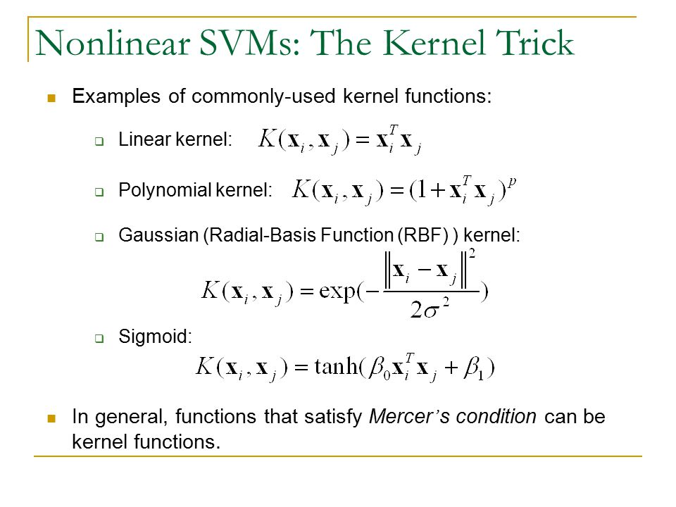 Nonlinear SVMs: The Kernel Trick  Linear kernel: Examples of commonly-used kernel functions:  Polynomial kernel:  Gaussian (Radial-Basis Function (