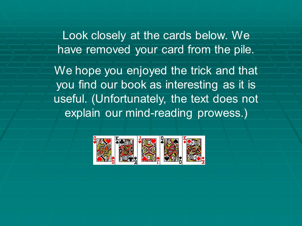 Look closely at the cards below. We have removed your card from the pile.