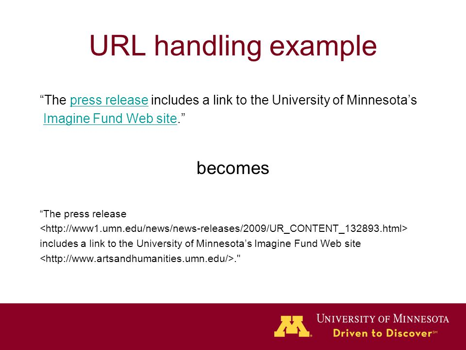 URL handling example The press release includes a link to the University of Minnesota'spress release Imagine Fund Web site. Imagine Fund Web site becomes The press release includes a link to the University of Minnesota's Imagine Fund Web site.