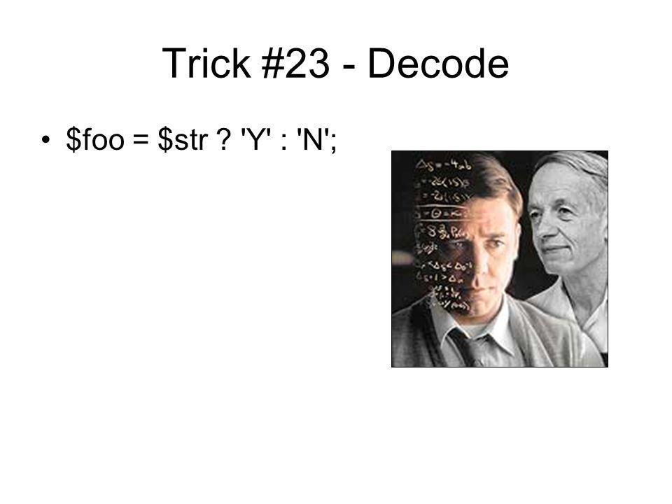 Trick #23 - Decode $foo = $str Y : N ;