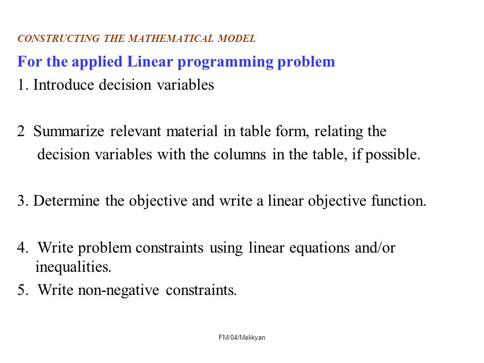 FM/04/Melikyan CONSTRUCTING THE MATHEMATICAL MODEL For the applied Linear programming problem 1.