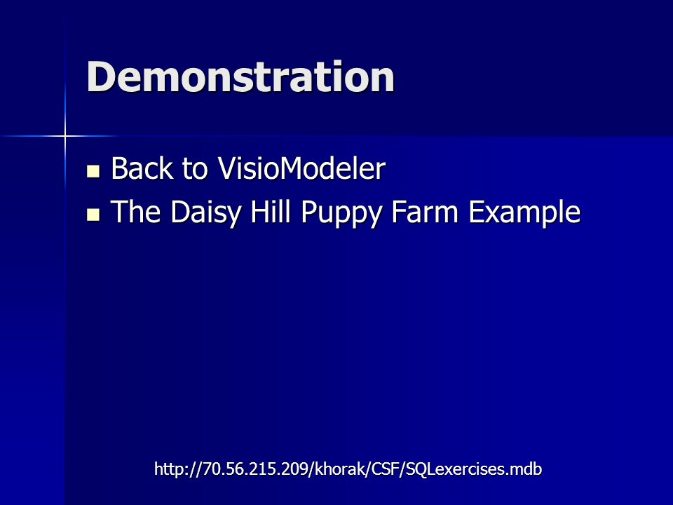 Demonstration Back to VisioModeler Back to VisioModeler The Daisy Hill Puppy Farm Example The Daisy Hill Puppy Farm Example http://70.56.215.209/khorak/CSF/SQLexercises.mdb