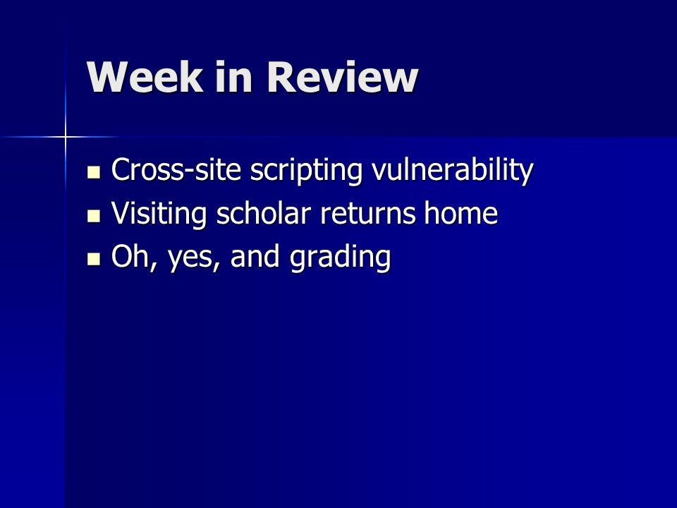 Week in Review Cross-site scripting vulnerability Cross-site scripting vulnerability Visiting scholar returns home Visiting scholar returns home Oh, y