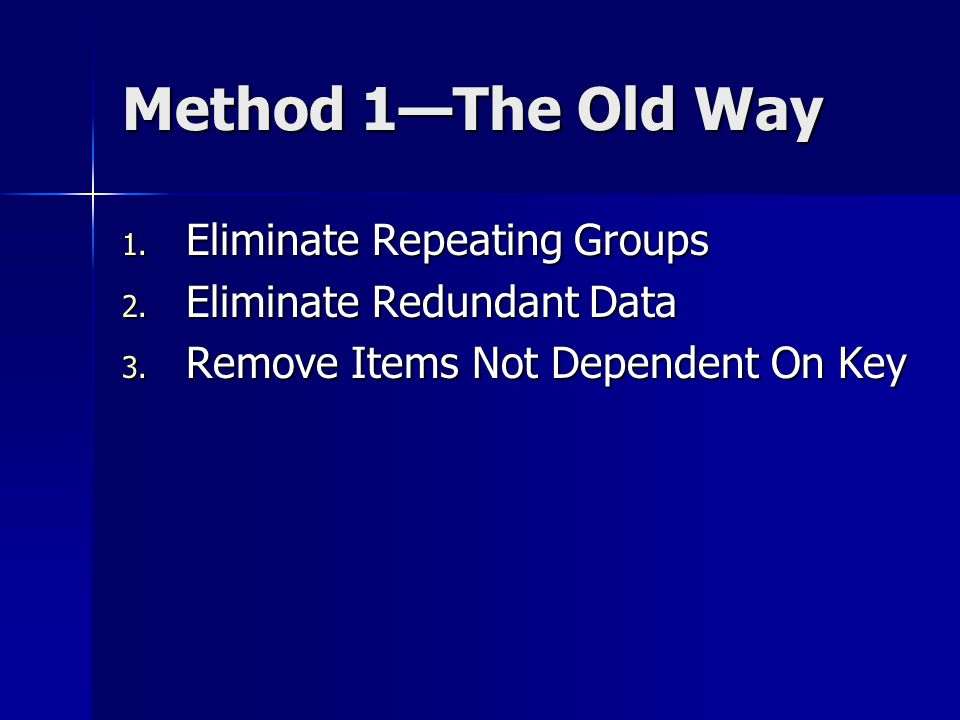 Method 1—The Old Way 1. Eliminate Repeating Groups 2.