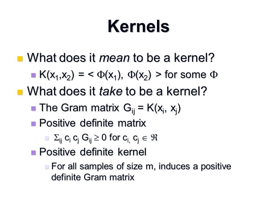 Kernels What does it mean to be a kernel. What does it mean to be a kernel.
