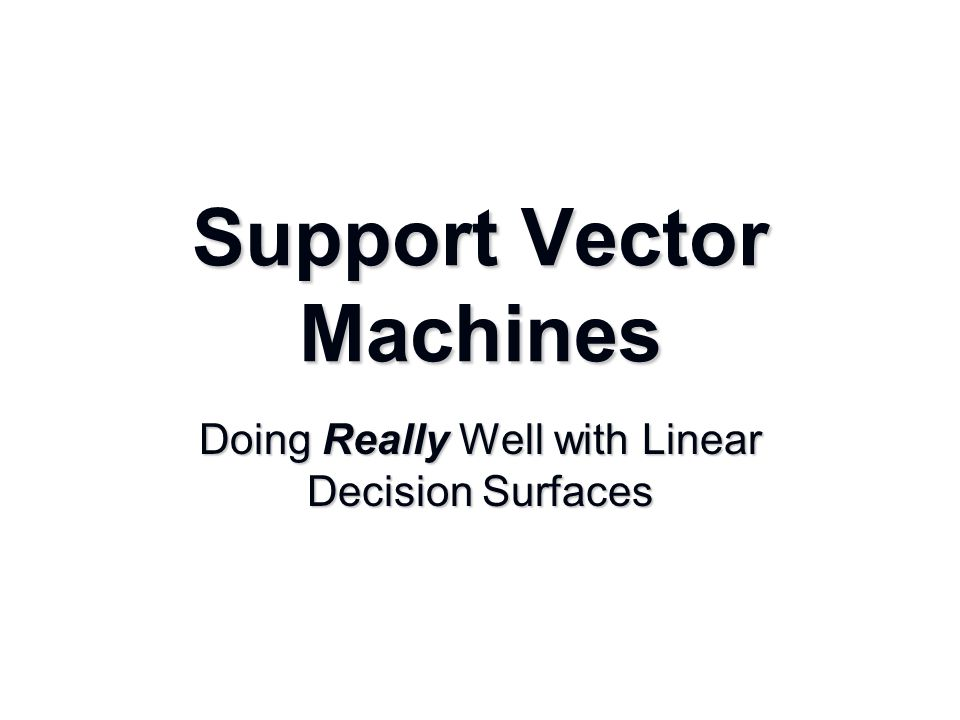 Support Vector Machines Doing Really Well with Linear Decision Surfaces