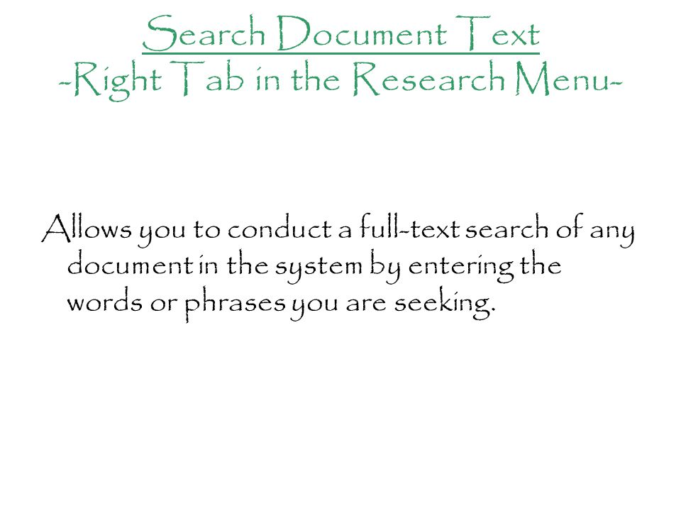 Search Document Text -Right Tab in the Research Menu- Allows you to conduct a full-text search of any document in the system by entering the words or phrases you are seeking.