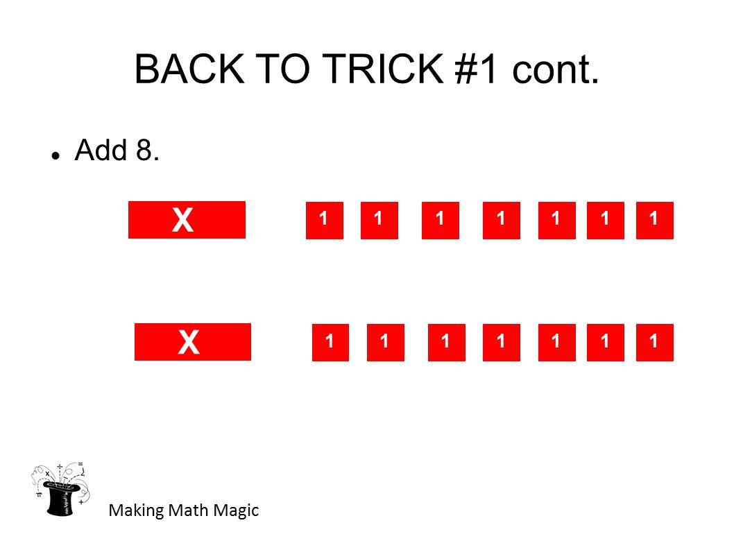 BACK TO TRICK #1 cont. Add 8. Making Math Magic X 111 X 111 1 1 1 1 1 1 1 1