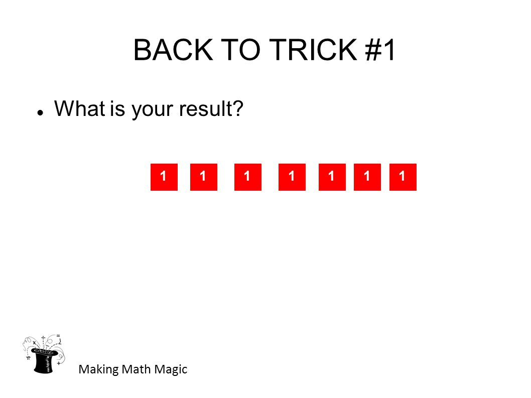 BACK TO TRICK #1 What is your result Making Math Magic 1111111