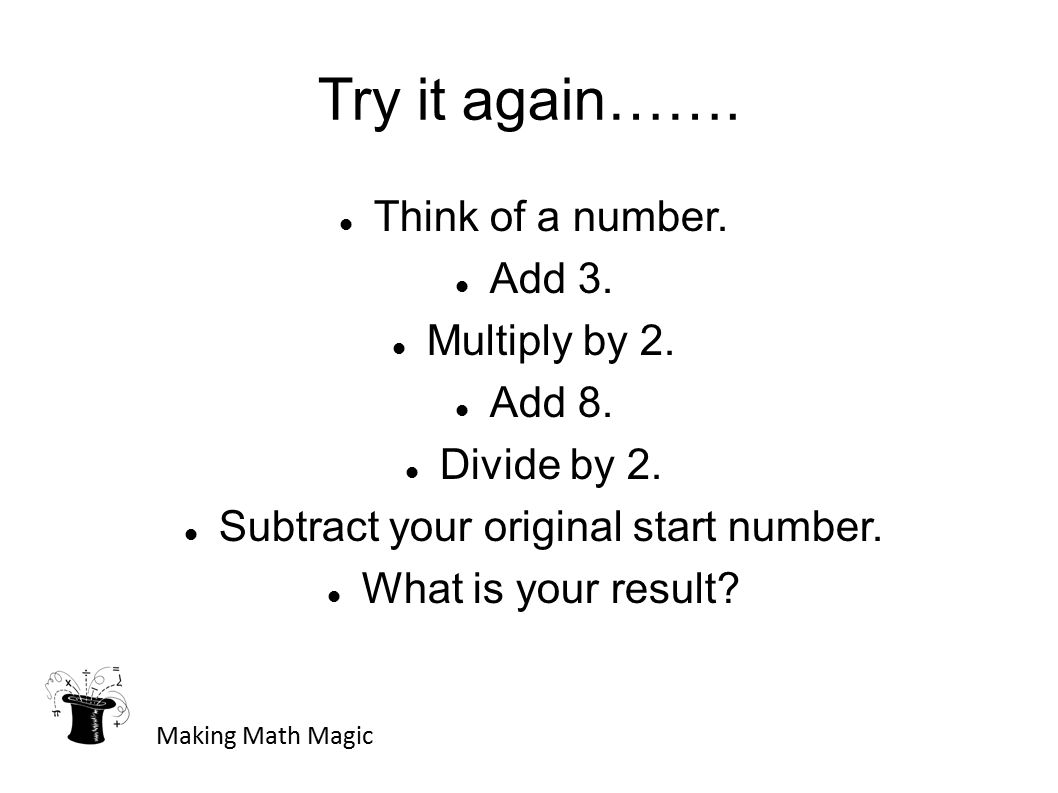 Try it again……. Think of a number. Add 3. Multiply by 2.