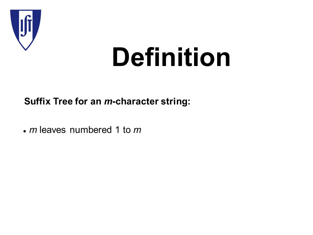 Definition m leaves numbered 1 to m Suffix Tree for an m-character string: