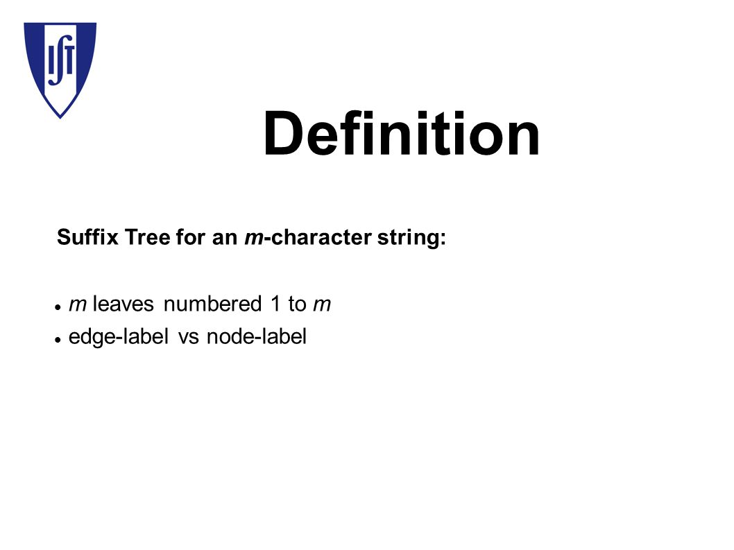 Definition m leaves numbered 1 to m edge-label vs node-label Suffix Tree for an m-character string: