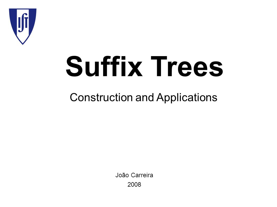 Suffix Trees Construction and Applications João Carreira 2008
