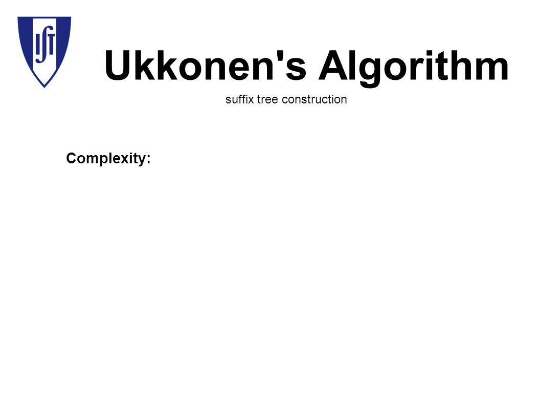 Ukkonen s Algorithm Complexity: suffix tree construction