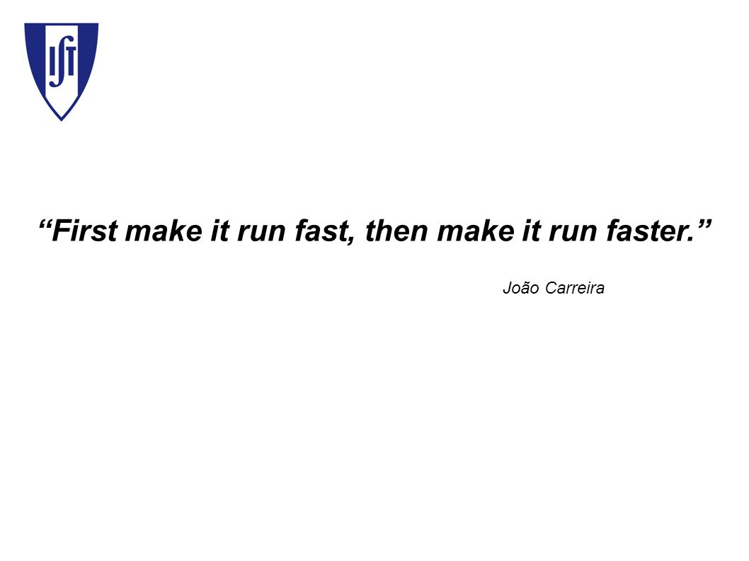 First make it run fast, then make it run faster. João Carreira