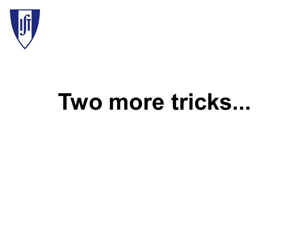 Two more tricks...