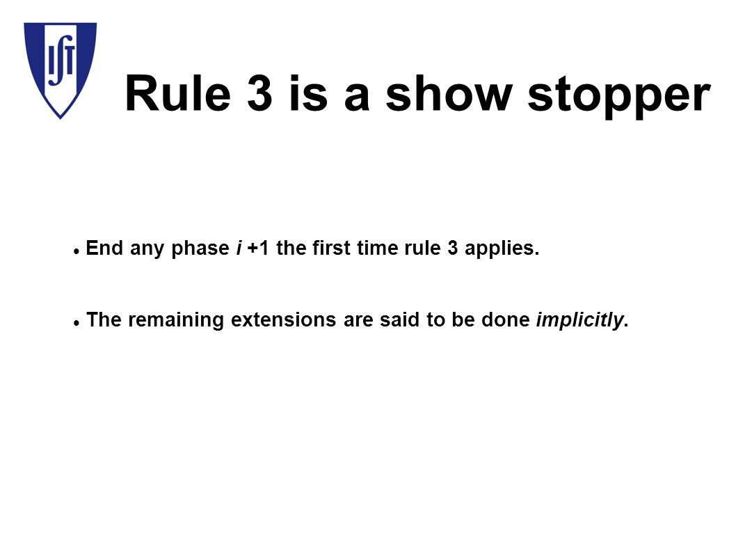 Rule 3 is a show stopper End any phase i +1 the first time rule 3 applies.