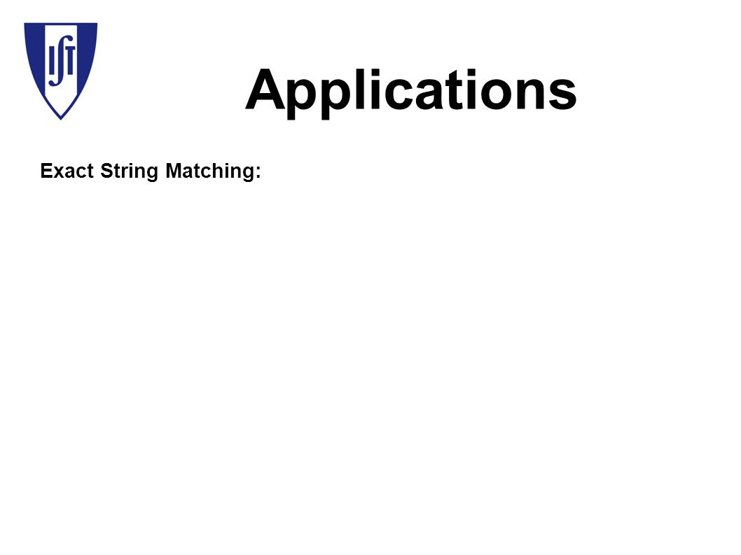 Applications Exact String Matching: