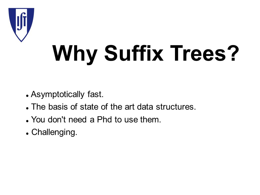 Why Suffix Trees. Asymptotically fast. The basis of state of the art data structures.