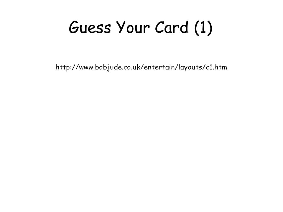 http://www.bobjude.co.uk/entertain/layouts/c1.htm Guess Your Card (1)